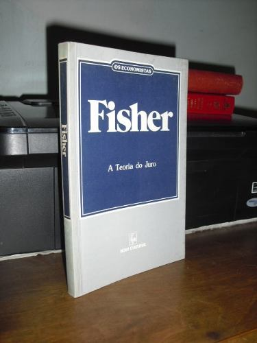 Os Economistas - Fisher - a Teoria do Juro