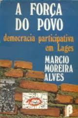 A Força do Povo - Democracia participativa em Lages de Marcio Moreira Alves pela Brasiliense (1980)