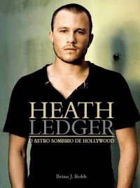 Heath Ledger - O Astro Sombrio De Hollywood