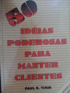 50 Idéias Poderosas para Manter Clientes