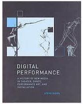 Digital Performance: a History of New Media in Theater, Dance, Perform