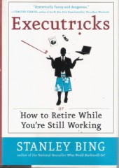 Executricks Or How to Retire While Youre Still Working