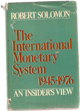The International Monetary Sytem 1945-1976 An Insiders View