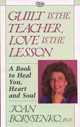 Guilt is the Teacher, Love is the Lesson: a Book to Heal You, Heart