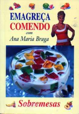 Emagreça Comendo Com Ana Maria Braga Sobremesas
