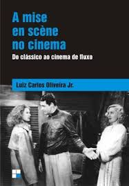 A Mise En Scène no Cinema: do Clássico ao Cinema de Fluxo
