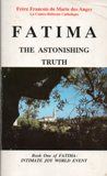 Fatima: the Astronishing Truth: Volume 1
