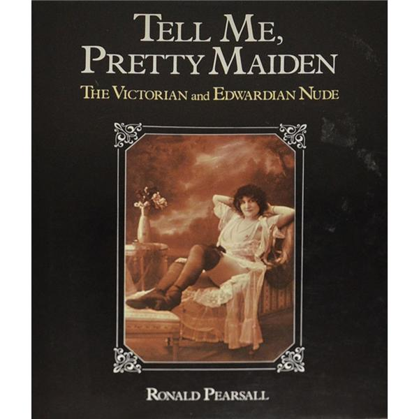 Tell Me, Pretty Maiden the Victorian and Edwardian Nude