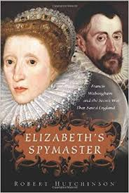 Elizabeths Spymaster: Francis Walsingham and the Secret War That