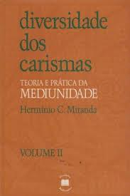 Diversidade dos Carismas Teoria e Prática da Mediunidade Volume II