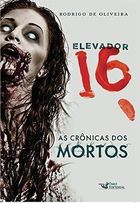 Elevador 16 - as Cronicas dos Mortos