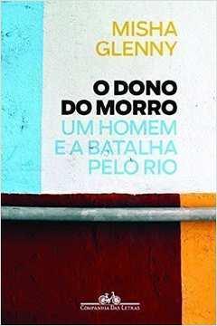 O Dono do Morro - um Homem e a Batalha pelo Rio