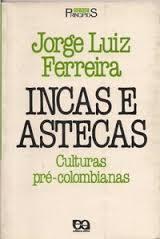 Incas e Astecas - Culturas Pré-colombianas-série Princípios