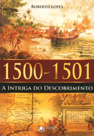 1500-1501 a Intriga do Descobrimento