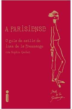 A Parisiense: o Guia de Estilo de Ines de La Fressange