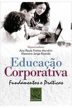 Educação Corporativa. Fundamentos e Práticas