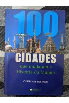 100 Cidades Que Mudaram a História do Mundo