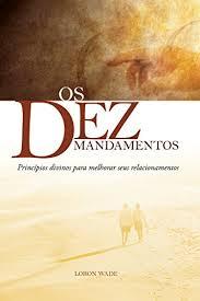Os Dez Mandamentos - Princípios Divinos Para...