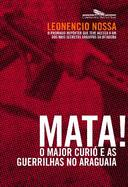 Mata! - o Major Curió e as Guerrilhas no Araguaia (lacrado)