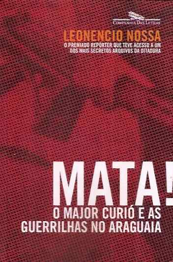 Mata !  o Major Curió e as Guerrilhas no Araguaia