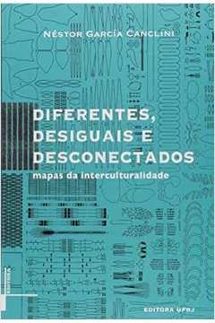 Diferentes, Desiguais e Desconectados. Mapas da Interculturalidade