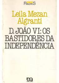 D. João Vi: os Bastidores da Independência
