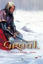 Graal - Neve e o Sangue - Vol 2