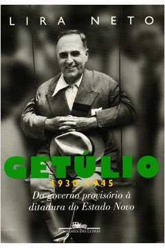 Getúlio 1930-1945 do Governo Provisório à Ditadura do Estado Novo