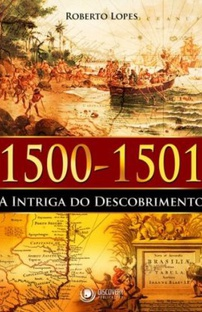 1500-1501: a Intriga do Descobrimento