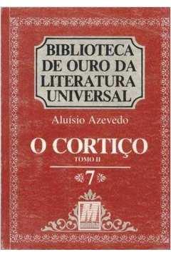 Biblioteca de Ouro da Literatura Universal Tomo II o Cortiço