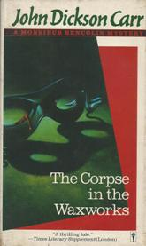 The Corpse in the Waxworks ( a Monsieur Bencolin Mystery)
