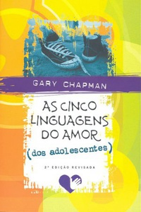 As Cinco Linguagens do Amor (dos Adolescentes)