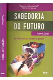 Sabedoria do Futuro as Seis Faces da Mudança Global