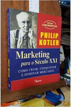 Livro Marketing Para O Seculo Xxi Philip Kotler Estante Virtual