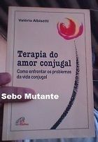 Terapia do Amor Conjugal - Como Enfrentar os Problemas da Vida Co