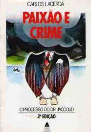 Paixão e Crime o Processo do Dr. Jaccoud de Carlos Lacerda pela Nova Fronteira (1965)