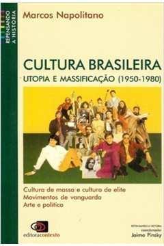 Cultura Brasileira. Utopia e Massificação. 1950 - 1980