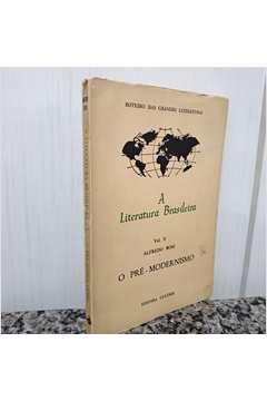 A Literatura Brasileira - Vol. 5 - o Pré-modernismo