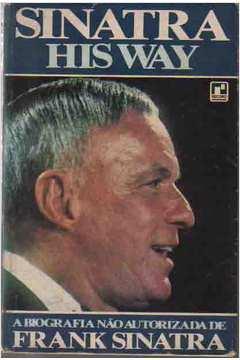 Sinatra His Way a Biografia Não Autorizada de Frank Sinatra