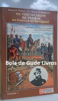Vol. 1 - os Voluntários da Pátria na Guerra do Paraguai - o Imperador