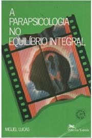 A Parapsicologia no Equilíbrio Integral de Miguel Lucas pela Loyola (1993)