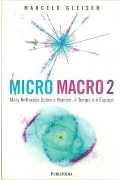 Micro Macro 2 - Mais Reflexões Sobre o Homem, o Tempo e o Espaço
