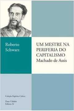 Um Mestre na Periferia do Capitalismo: Machado de Assis