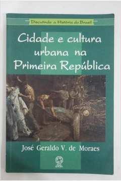 Cidade e Cultura Urbana na Primeira República