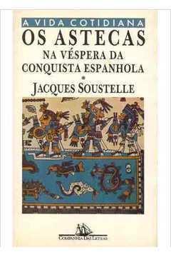 Os Astecas na Véspera da Conquista Espanhola