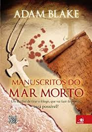 Manuscritos do Mar Morto - um Thriller de Tirar o Fôlego, Que Vai F...