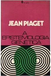 2ec23ffd5e1 A Epistemologia Genética. Jean Piaget
