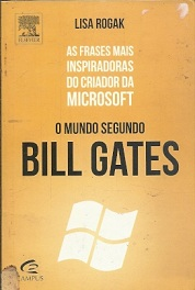 O Mundo Segundo Bill Gates: as Frases Mais Inspiradoras do Criador Da