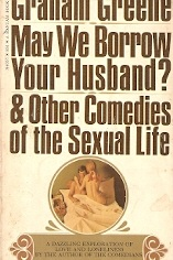 May We Borrow Your Husband ? & Other Comedies of the Sexual Life.