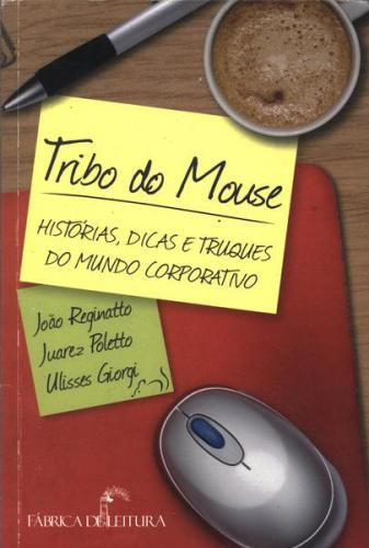Tribo do Mouse Histórias Dicas e Truques do Mundo Corporativo